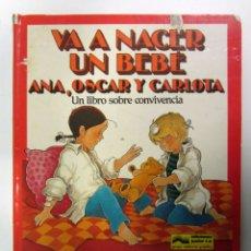 Libros de segunda mano: VA A NACER UN BEBÉ. ANA, OSCAR Y CARLOTA. UN LIBRO SOBRE CONVIVENCIA. ED. JUNIOR 1981. TAPA DURA.. Lote 254777395