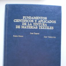Libros de segunda mano: FUNDAMENTOS CIENTIFICOS Y APLICADOS DE LA TINTURA DE MATERIALES TEXTILES. Lote 175180295