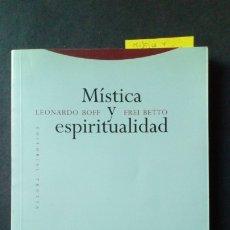 Libros de segunda mano: MISTICA Y ESPIRITUALIDAD - LEONARDO BOFF Y FREI BETTO. Lote 175218344
