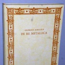 Libros de segunda mano: DE RE METALLICA. DE LA MINERÍA Y DE LOS METALES. Lote 175238239