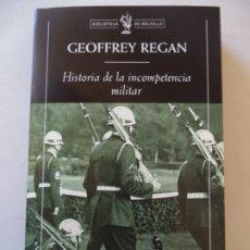 Libros de segunda mano: HISTORIA DE LA INCOMPETENCIA MILITAR GEOFFREY REGAN CRITICA NUEVO SIN USO418 PAGINAS. Lote 194625233