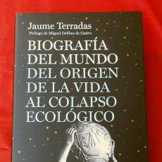 Libros de segunda mano: BIOGRAFIA DEL MUNDO - JAUME TERRADAS - DEL ORIGEN DE LA VIDA AL COLAPSO ECOLOGICO -ED. DESTINO CREAF. Lote 175255738