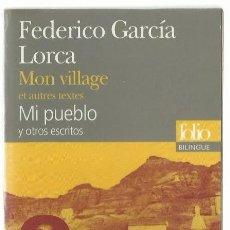 Libros de segunda mano: FEDERICO GARCÍA LORCA : MI PUEBLO Y OTROS ESCRITOS. EDICIÓN BILINGÜE FRANCESA. (GALLIMARD, 2008). Lote 175316557
