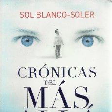 Libros de segunda mano: SOL BLANCO SOLER-CRÓNICAS DEL MÁS ALLÁ.ATANOR.2011.. Lote 175329414