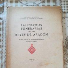 Libros de segunda mano: LAS ESTATUAS FUNERARIAS DE LOS REYES DE ARAGÓN - EXPOSICIÓN EN CAPILLA REAL DE SANTA ÁGUEDA - 1946. Lote 175410115