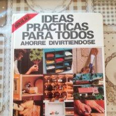Libros de segunda mano: IDEAS PRÁCTICAS PARA TODOS, AHORRE DIVIRTIÉNDOSE - BRICOLAGE. Lote 175410760