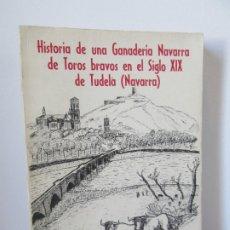 Libros de segunda mano: HISTORIA DE UNA GANADERIA NAVARRA DE TOROS BRAVOS EN EL SIGLO XIX DE TUDELA.NAVARRA. V.PEREZ LABORDA. Lote 175422138