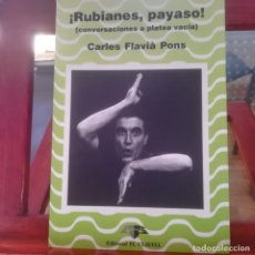 Libros de segunda mano: ¡RUBIANES, PAYASO!-- CONVERSACIONES A PLATEA VACIA-CARLES FLAVIA PONS- EDIT. EL CLAVELL- 1996-1ª . Lote 175451455