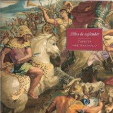 Libros de segunda mano: HILOS DE ESPLENDOR. TAPICES DEL BARROCO. CATÁLOGO DE EXPOSICIÓN. Lote 175455518