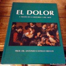 Libros de segunda mano: EL DOLOR A TRAVES DE LA HISTORIA DEL ARTE. ANTONIO CASTILLO OJUGAS. Lote 175502597