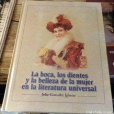 Libros de segunda mano: LA BOCA, LOS DIENTES Y LA BELLEZA DE LA MUJER EN LA LITERATURA UNIVERSAL, JULIO GONZALEZ IGLESIAS. Lote 175503580