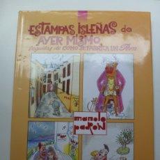 Libros de segunda mano: ESTAMPAS ISLEÑAS DE AYER MISMO. COMO SE FABRICA UN RON. MANOLO PADRÓN. Lote 175510487