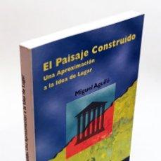 Libros de segunda mano: EL PAISAJE CONSTRUIDO - MIGUEL AGUILÓ - COLEGIO DE INGENIEROS DE CANALES, CAMINOS Y PUERTOS . Lote 175627928