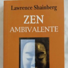 Libros de segunda mano: ZEN AMBIVALENTE. LAWRENCE SHAINBERG. LIBRO KAIROS. Lote 175668044