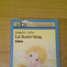 Libros de segunda mano: LLIBRE «LA ROSER VERAÇ». JOAQUIM CARBÓ. COL·LECIÓ VAIXELL DE VAPOR.. Lote 175690062