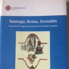 Libros de segunda mano: SANTIAGO, ROMA, JERUSALÉN. ACTAS III CONGRESO INTERNACIONAL ESTUDIOS JACOBEOS. XACOBEO 99. Lote 175717055