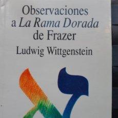 Libros de segunda mano: OBSERVACIONES A LA RAMA DORADA DE FRAZER LUDWIG WITTGENSTEIN. Lote 175722682