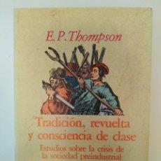 Libros de segunda mano: TRADICIÓN REVUELTA Y CONCIENCIA DE CLASE/ E. P. THOMPSON. ESTUDIOS SOBRE LA CRISIS DE LA SOCIEDAD PR. Lote 205746763