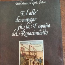 Libri di seconda mano: EL ARTE DE NAVEGAR EN LA ESPAÑA DEL RENACIMIENTO, JOSÉ MARÍA LÓPEZ PIÑERO. Lote 175748880