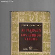 Libros de segunda mano: JULES LEMAITRE AL MARGEN DE LOS LIBROS VIEJOS EDICIONES ARGENTINAS SOLAR BUENOS AIRES 1943. Lote 175752075