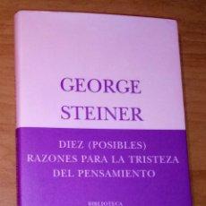 Libros de segunda mano: GEORGE STEINER - DIEZ (POSIBLES) RAZONES PARA LA TRISTEZA DEL PENSAMIENTO - SIRUELA, 2008. Lote 175721118