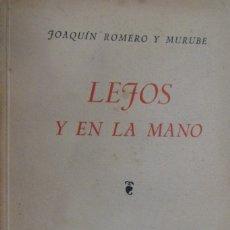 Libros de segunda mano: LEJOS Y EN LA MANO. JOAQUÍN ROMERO Y MURUBE.. Lote 175784683