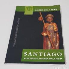 Libros de segunda mano: SANTIAGO ICONOGRAFIA JACOBEA EN LA RIOJA - MUSEO DE LA RIOJA - TDK157. Lote 175809043