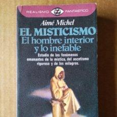 Libros de segunda mano: REALISMO FANTÁSTICO N°71. EL MISTICISMO: EL HOMBRE INTERIOR Y LO INEFABLE, POR AIMÉ MICHEL.. Lote 175832430