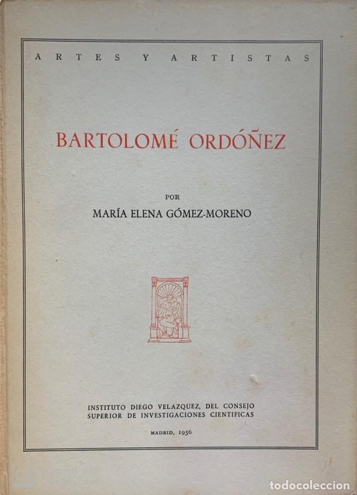 MARÍA ELENA GÓMEZ-MORENO. BARTOLOMÉ ORDÓÑEZ. MADRID, 1956. (Libros de Segunda Mano - Bellas artes, ocio y coleccionismo - Otros)