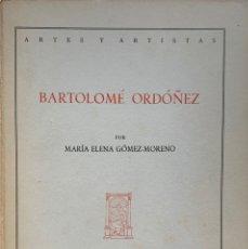 Libros de segunda mano: MARÍA ELENA GÓMEZ-MORENO. BARTOLOMÉ ORDÓÑEZ. MADRID, 1956.. Lote 175844259