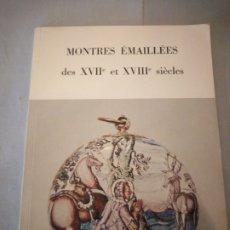 Libros de segunda mano: MONTRES ÉMAILLÉES DES XVIIÈME ET XVIIIÈME SIÈCLES,COLLECTION DU LOUVRE ET DES MUSEES PARISIENS,. Lote 175850549