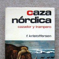 Libros de segunda mano: CAZA NÓRDICA. CAZADOR Y TRAMPERO, DE FINN KRISTOFFERSEN. Lote 175859990
