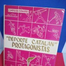 Libros de segunda mano: DEPORTE CATALÁN PROTAGONISTAS - CAMPRUBI/DONADEU, 1975. Lote 175872704