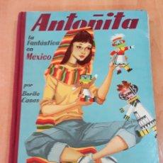 Libros de segunda mano: ANTOÑITA LA FANTASTICA EN MEXICO. BORITA CASAS. 1º EDICION 1957. W. Lote 175886308