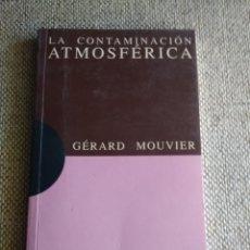 Libros de segunda mano: LA CONTAMINACIÓN ATMOSFÉRICA. GERARD MOUVIER.. Lote 175912142