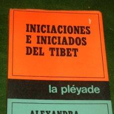 Libros de segunda mano: INICIACIONES E INICIADOS DEL TIBET, DE ALEXANDRA DAVID-NEEL - ED.LA PLEYADE 1972. Lote 175915547