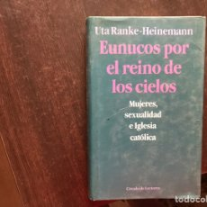 Libros de segunda mano: EUNUCOS POR EL REINO DE LOS CIELOS. MUJERES, SEXUALIDAD IGLESIA CATÓLICA. UTA RANKE. Lote 175958275
