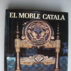 Libros de segunda mano: EL MOBLE CATALÀ - JOSEP MAINAR I FRANCESC CATALÀ I ROCA (DESTINO, 1976). 1A ED. MOLT BON ESTAT.. Lote 176006238