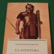 Libros de segunda mano: LA AVENTURA DE LOS ROMANOS EN HISPANIA - JUAN ANTONIO CEBRIÁN (LIBRO COMO NUEVO). Lote 176019382