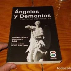 Libros de segunda mano: ÁNGELES Y DEMONIOS . CRIATURAS ESPIRITUALES . SANTIAGO CANTERA. EDIBESA. 1ª EDICIÓN 2015. . Lote 176029329
