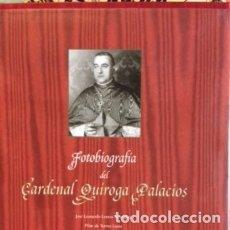 Libros de segunda mano: FOTOBIOGRAFIA DEL CARDENAL QUIROGA PALACIOS. 1 EDICIÓN 2004. XUNTA DE GALICIA.. Lote 176070087
