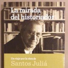 Libros de segunda mano: LA MIRADA DEL HISTORIADOR.UN VIAJE POR LA OBRA DE SANTOS JULIÁ.JOSÉ ÁLVAREZ JUNCO Y MERCEDES CABRERA. Lote 176087499