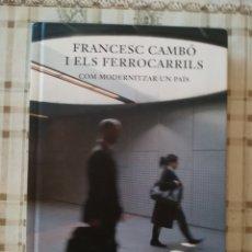 Libros de segunda mano: FRANCESC CAMBÓ I ELS FERROCARRILS. COM MODERNITZAR UN PAÍS - FGC - EN CATALÀ. Lote 176117178