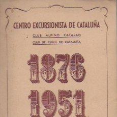 Libros de segunda mano: CENTRO EXCURSIONISTA DE CATALUÑA. CLUB ALPINO CATALÁN. CLUB DE ESQUÍ DE CATALUÑA 1876-1951. 24X17CM.. Lote 176124042