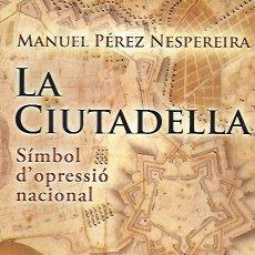 Libros de segunda mano: LA CIUTADELLA SÍMBOL D' OPRESSIÓ NACIONAL / M. PÉREZ. BCN : BASE, 2009. 24X16CM. 124 P.. Lote 176125808