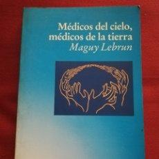 Libros de segunda mano: MÉDICOS DEL CIELO, MÉDICOS DE LA TIERRA (MAGUY LEBRUN) EDICIONES LUCIÉRNAGA. Lote 176183718