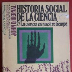 Libros de segunda mano: JOHN D. BERNAL . HISTORIA SOCIAL DE LA CIENCIA 2. LA CIENCIA EN NUESTRO TIEMPO. Lote 176260862