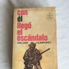 Libros de segunda mano: CON EL LLEGÓ EL ESCÁNDALO DE WILLIAM HUMPHREY. Lote 176345010