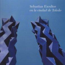 Libros de segunda mano: SEBASTIÁN ESCULTOR EN LA CIUDAD DE TOLEDO. Lote 176445942