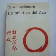 Libros de segunda mano: LA PRÁCTICA DEL ZEN Y CUATRO TEXTOS CANÓNICOS ZEN - TAISEN DESHIMARU (19779). ZAZEN. Lote 176541834